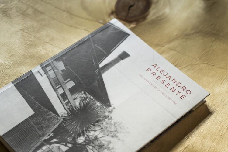 Alejandro Presente: Memoria desde la Arquitectura / Editorial Dostercios, Estudio Invasivo