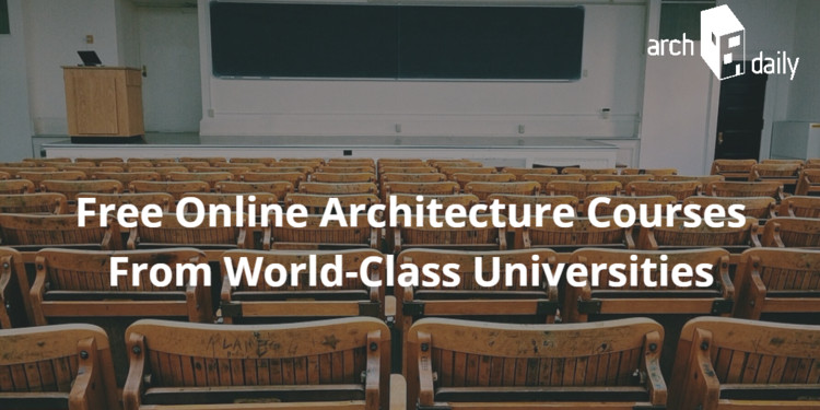 Free Online Architecture Courses From WorldClass Universitites