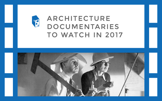 Architecture Documentaries To Watch In 2017