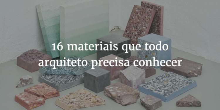 16 materiais que todo arquiteto precisa conhecer