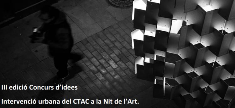 Abierta la convocatoria a la III edición del Concurso de Ideas 'Intervenció urbana del CTAC a la Nit de l'Art'
