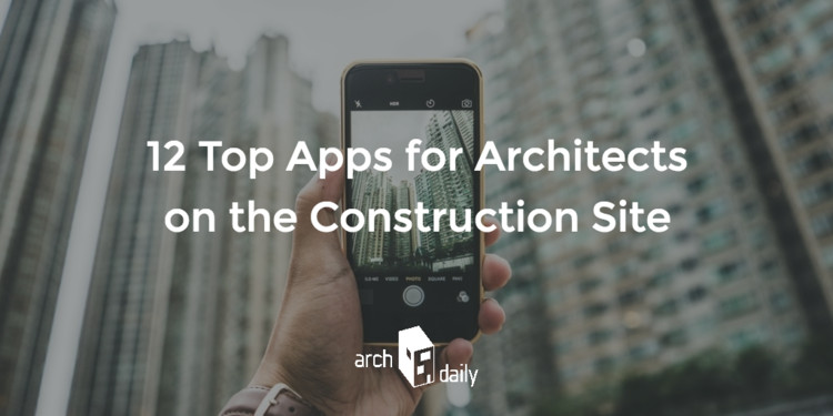 12 Top Apps for Architects on the Construction Site