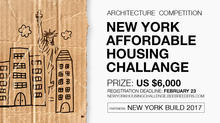 New York Affordable Housing Challenge, Enter the New York Affordable Housing Challenge  ‪‎architecture‬ ‪‎competition‬ now! US $6,000 worth of prize money! Closing date for registration: FEBRUARY 23, 2017