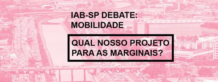 IAB debate: Qual nosso projeto para as marginais?, Cortesia de IAB-sp