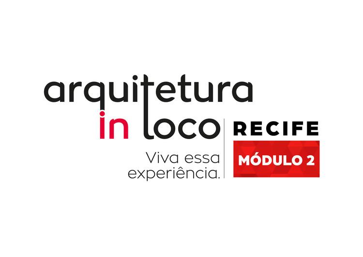 Arquitetura In Loco: Recife - Módulo 02 , Wan Cardoso