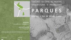 Concurso Nacional de Projetos de Arquitetura e Paisagismo - Parques Central e Sul de Águas Claras - DF