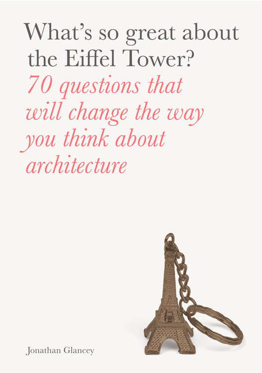 What's So Great About the Eiffel Tower? 70 Questions That Will Change the Way You Think about Architecture, 'What's so Great About the Eiffel Tower?'