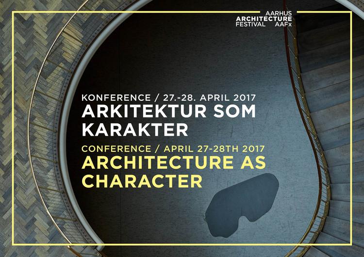 Conference: ARCHITECTURE AS CHARACTER, Copenhagen Architecture Festival 2017