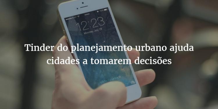 Tinder do planejamento urbano ajuda cidades a tomarem decisões, via pablo.buffer.com