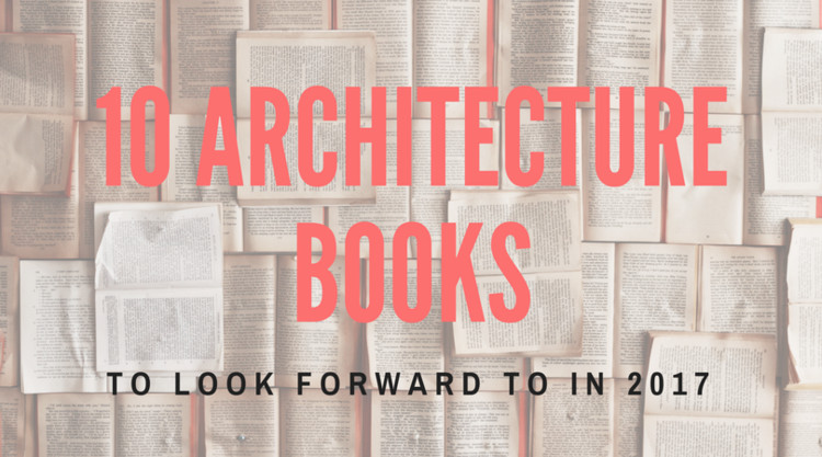 10 Architecture Books to Look Forward to in 2017 ArchDaily