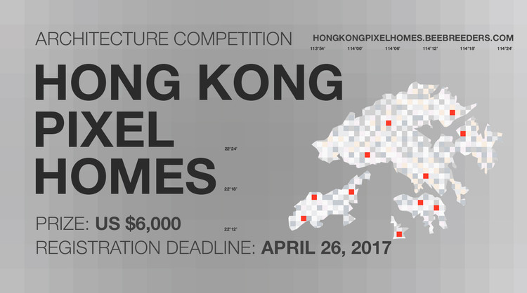 Call for Ideas: Hong Kong Pixel Homes, Enter the Hong Kong Pixel Homes ‪#‎architecture‬ ‪#‎competition‬ now!  US $6,000 in prize money! Closing date for registration: APRIL 26, 2017