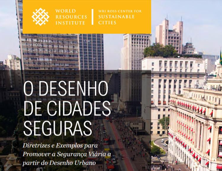 """WRI Cidades Sustentáveis disponibiliza online a publicação """"O Desenho de Cidades Seguras"""", © Cortesia de WRI Brasil Cidades Sustentáveis"""