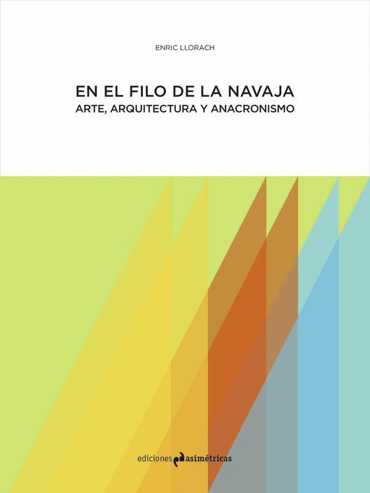 En el filo de la Navaja: Arte, arquitectura y anacronismo / Ediciones Asimétricas, Ilustración por Andrea Gusi