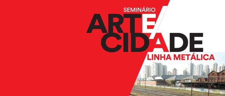Seminário ARTE/CIDADE - Linha Metálica