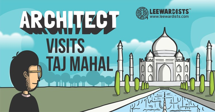 Visiting the Taj Mahal: Regular People vs. Architects, Courtesy of The Leewardists