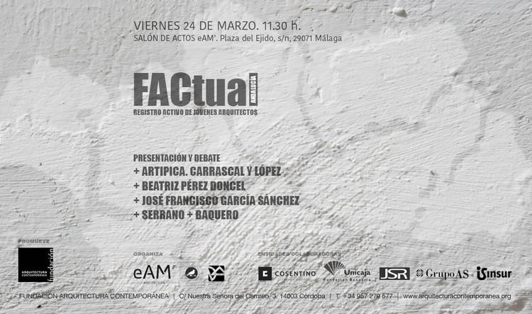 FACtual Málaga: Jornada de debate con jóvenes arquitectos, Fundación Arquitectura Contemporánea. 2017