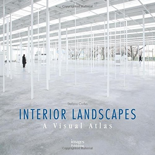 Interior Landscapes: A Visual Atlas / Stefano Corbo