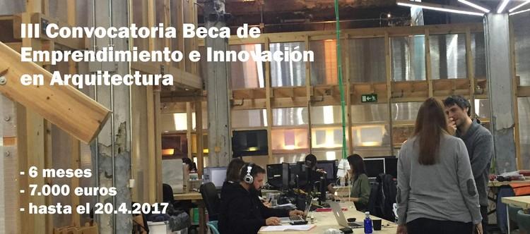 III Convocatoria Beca de Emprendimiento e Innovación en Arquitectura