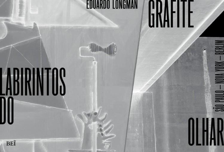 BEĨ Editora apresenta livro que combina arte urbana de São Paulo, Nova York e Berlim, Capa do livro Grafite - Labirintos do Olhar, de Eduardo e Gabriela Longman