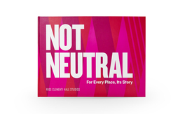 Not Neutral: For Every Place, Its Story