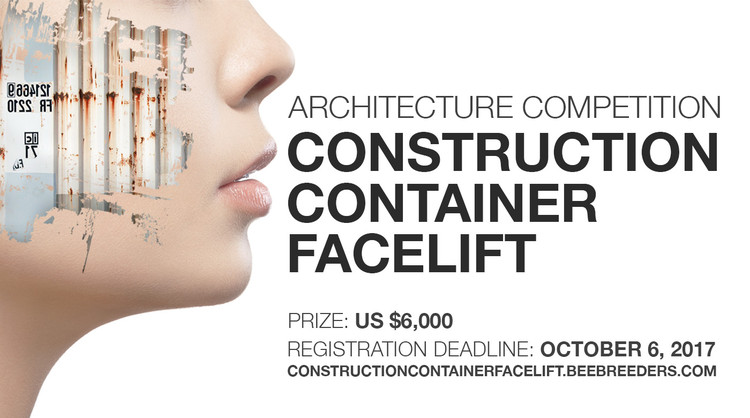 Call for Submissions: Construction Container Facelift , Enter the Construction Container Facelift ‪‎architecture‬ ‪competition‬ now! US $6,000 in prize money! Closing date for registration: OCTOBER 6, 2017