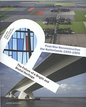 Post-War Reconstruction in the Netherlands 1945-1965: The Future of a Bright and Brutal Heritage