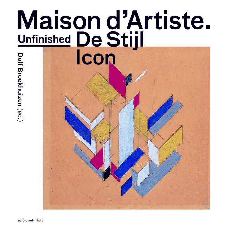Maison d'Artiste: An Unfinished Icon by De Stijl, Cover Maison D'Artiste