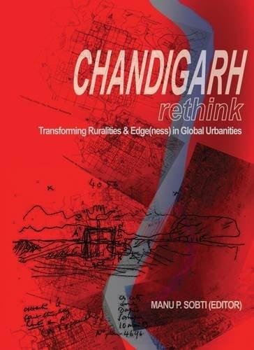 Chandigarh Re-think: Transforming Ruralities & Edge(ness) in Global Urbanities