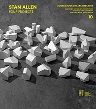 Stan Allen: Four Projects (Source Books in Architecture)
