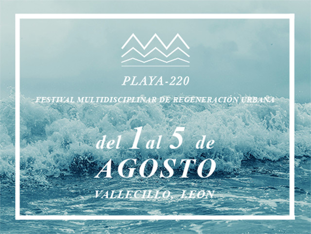 Festival PLAYA-220 en España, Festival multidisciplinar de regeneración urbana PLAYA-220. Del 1 al 5 de agosto en Vallecillo, León, (España).