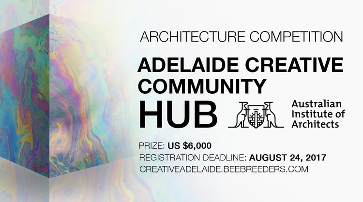 Call for Submissions: Adelaide Creative Community Hub, Enter the Adelaide Creative Community Hub ‪architecture‬ ‪‎competition‬ now! US $6,000 in prize money! Closing date for registration: AUGUST 24, 2017