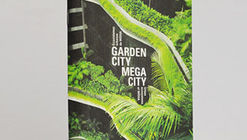 Garden City Mega City. Ecosistemas urbanos de WOHA