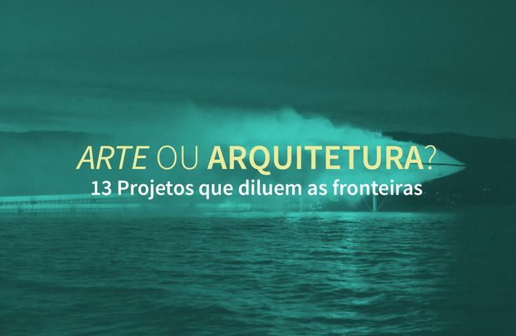 Arte ou arquitetura? 13 projetos que diluem as fronteiras