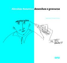 Abrahão Sanovicz: desenhos e gravuras