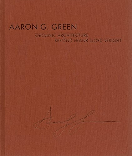 Organic Architecture Beyond Frank Lloyd Wright by Aaron G. Green