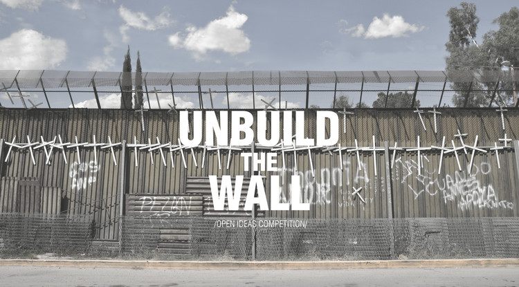 Call for Entries: UNBUILD THE WALL, UNBUILD THE WALL