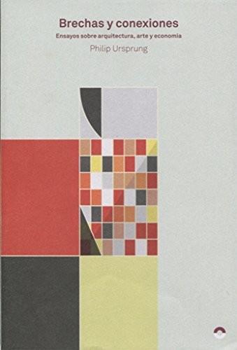 Brechas y conexiones: Ensayos sobre arquitectura, arte y economía