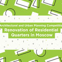Open Call: Renovation of Residential Quarters in Moscow The Committee for Architecture and Urban Planning of Moscow