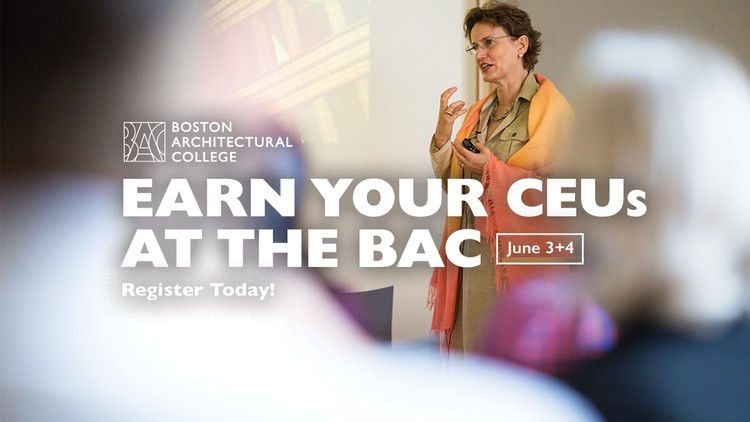 The Boston Architecture Continuing Professional Education Symposium, Register now for CEU Weekend at the BAC