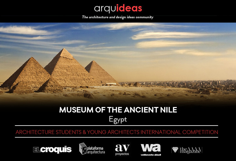 International Competition: Museum of the Ancient Nile (MoAN) Egypt, Arquideas International Competition Museum of the Ancient Nile (MoAN) Egypt