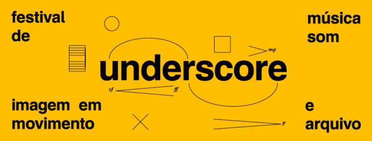 UNDERSCORE - Festival de Música, Som, Imagem em Movimento e Arquivo, via CCB