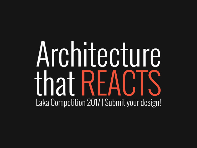 Laka Competition 2017: Architecture that Reacts , Laka Competition 2017: Architecture that Reacts