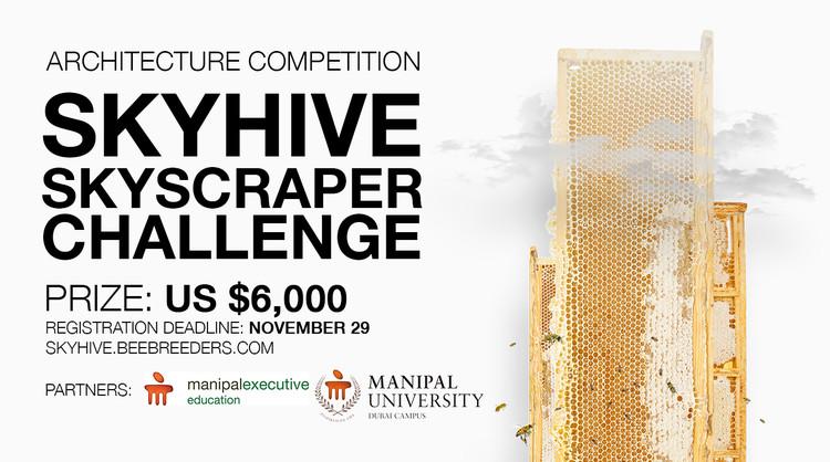 """SKYHIVE"" Skyscraper Challenge, Enter the SKYHIVE Skyscraper Challenge architecture competition now! US $6,000 in prize money! Closing date for registration: NOVEMBER 29, 2017"