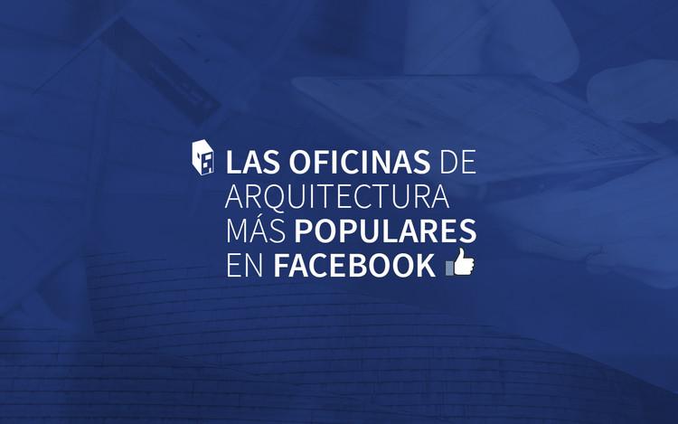 Las oficinas de arquitectura más populares en Facebook