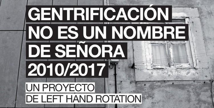Descarga 'Gentrificación no es un nombre de señora', los 15 casos analizados por Left Hand Rotation, Cortesía de Left Hand Rotation