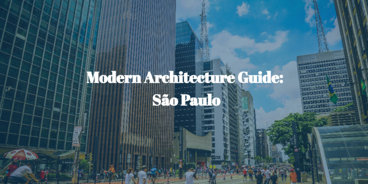 Modern Architecture City a curated guide to the modern architecture of são paulo | archdaily