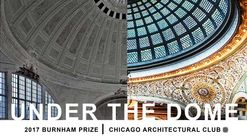 Call for Entries: 2017 Burnham Prize Competition: Under the Dome