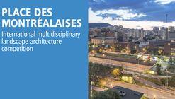 International Multidisciplinary Landscape Architecture Competition - Place des Montréalaises