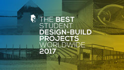 The Best Student Design-Build Projects Worldwide 2017