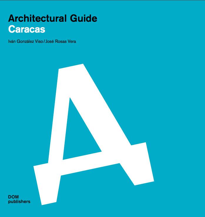 Architectural Guide: Caracas / Iván González Viso+ José Rosas Vera